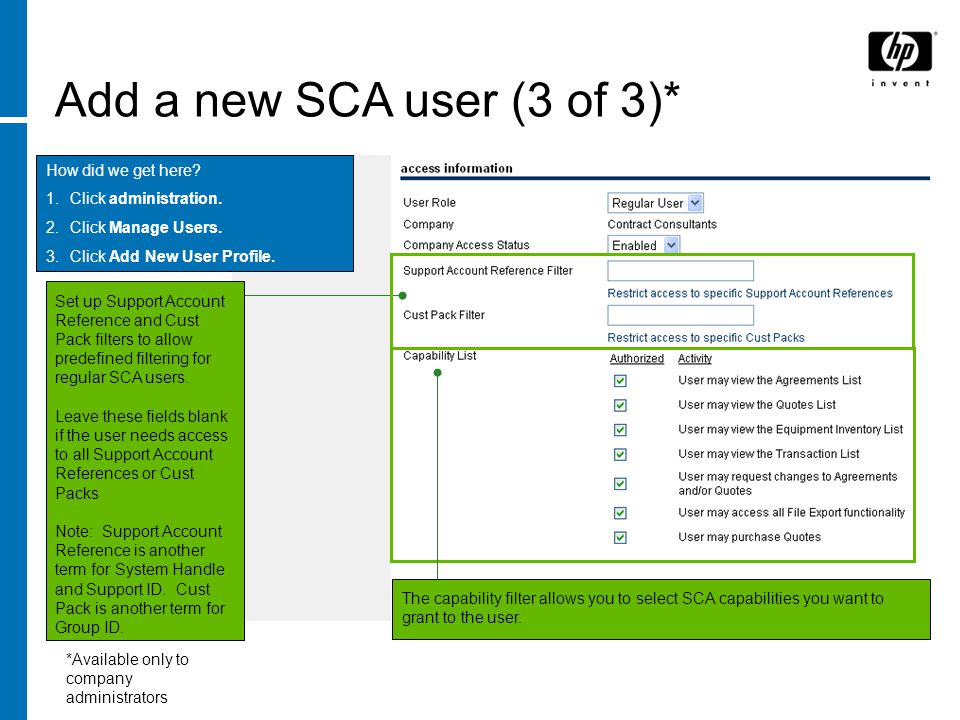 Add a new SCA user (3 of 3)* How did we get here? 1.Click administration. 2.Click Manage Users. 3.Click Add New User Profile. Set up Support Account R