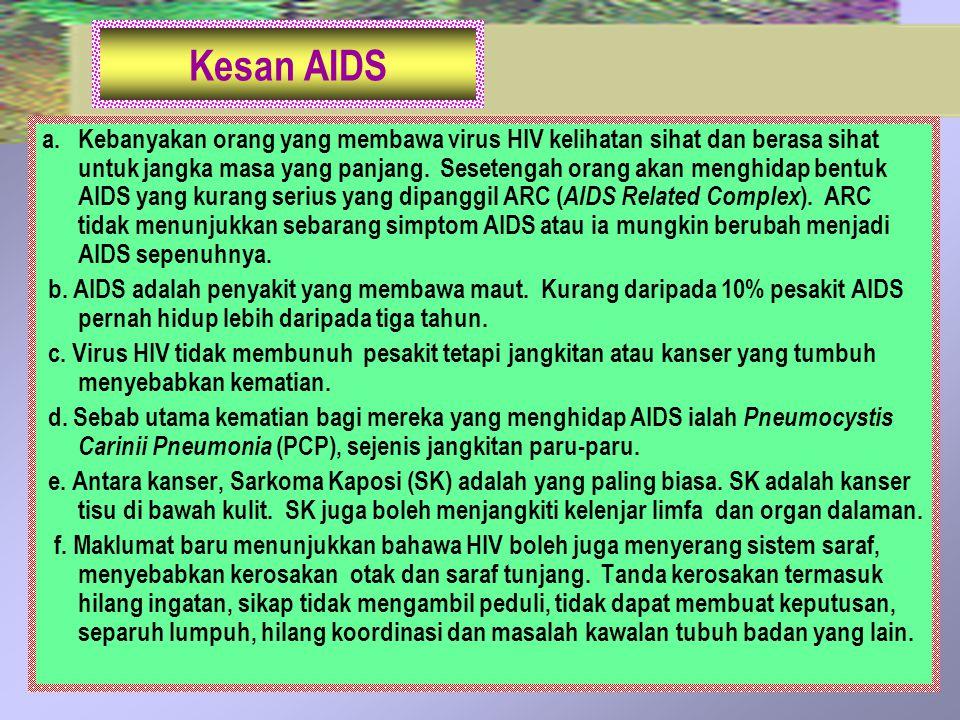 Kesan AIDS a. Kebanyakan orang yang membawa virus HIV kelihatan sihat dan berasa sihat untuk jangka masa yang panjang. Sesetengah orang akan menghidap