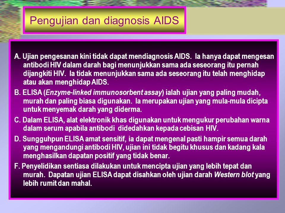 Pengujian dan diagnosis AIDS A. Ujian pengesanan kini tidak dapat mendiagnosis AIDS. Ia hanya dapat mengesan antibodi HIV dalam darah bagi menunjukkan