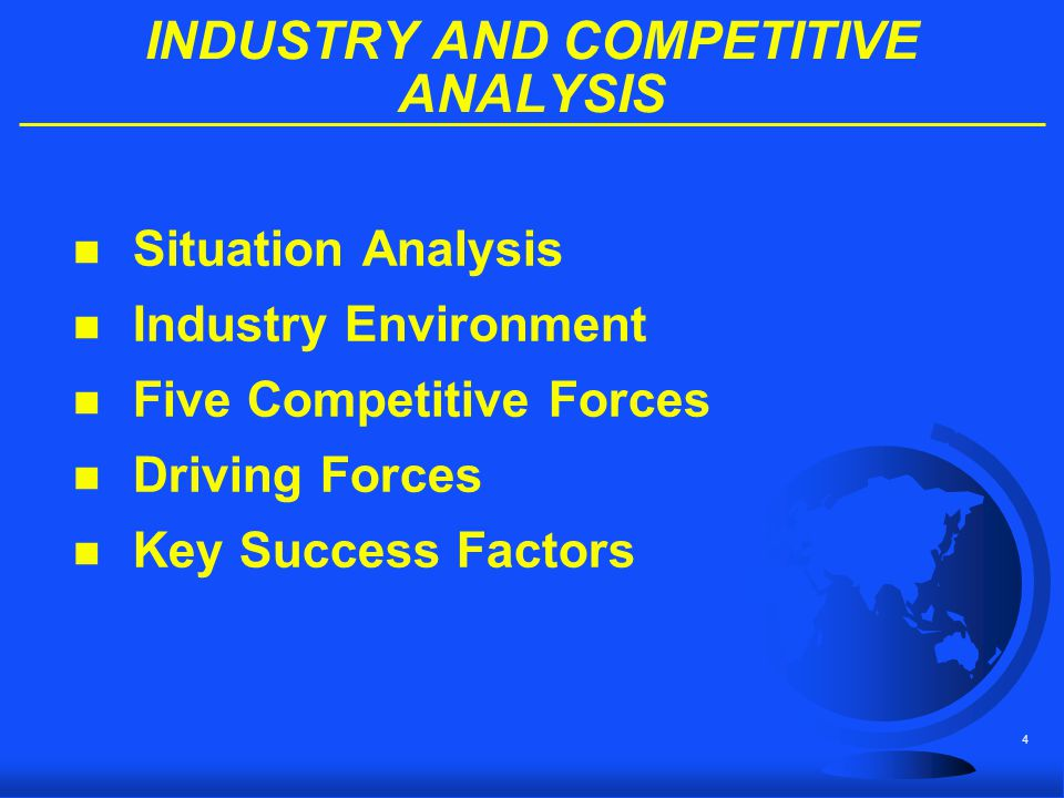 5 INDUSTRY AND COMPETITIVE ANALYSIS n Situation Analysis n Industry Environment n Five Competitive Forces n Driving Forces n Key Success Factors