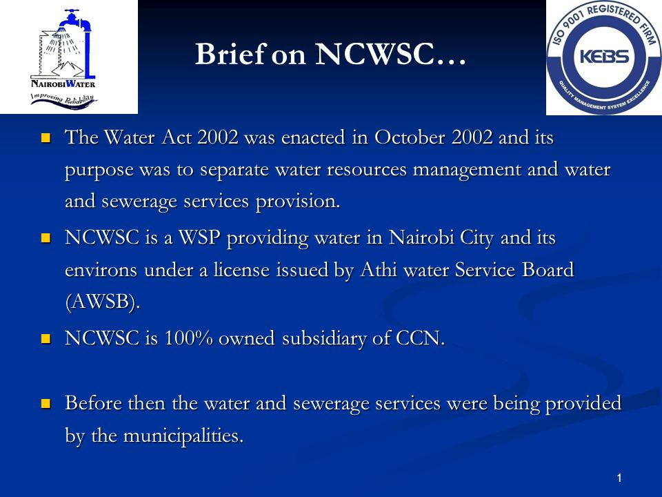 Nairobi Water It was incorporated as a private Company on 2 December 2003 under the Companies Act, CAP 486 of the laws of Kenya.