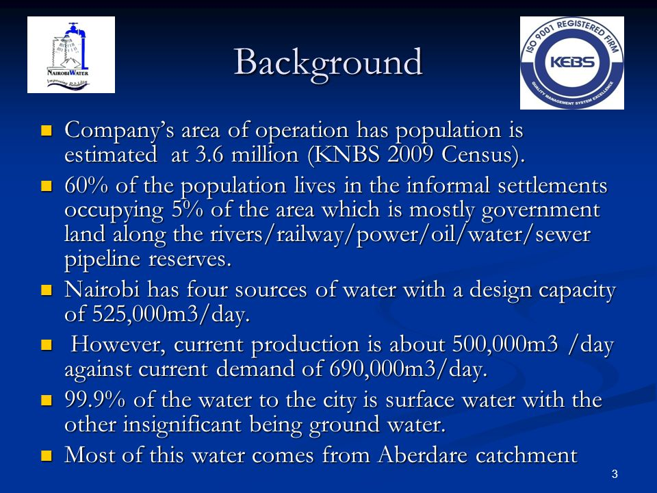 Background Company's area of operation has population is estimated at 3.6 million (KNBS 2009 Census). Company's area of operation has population is es