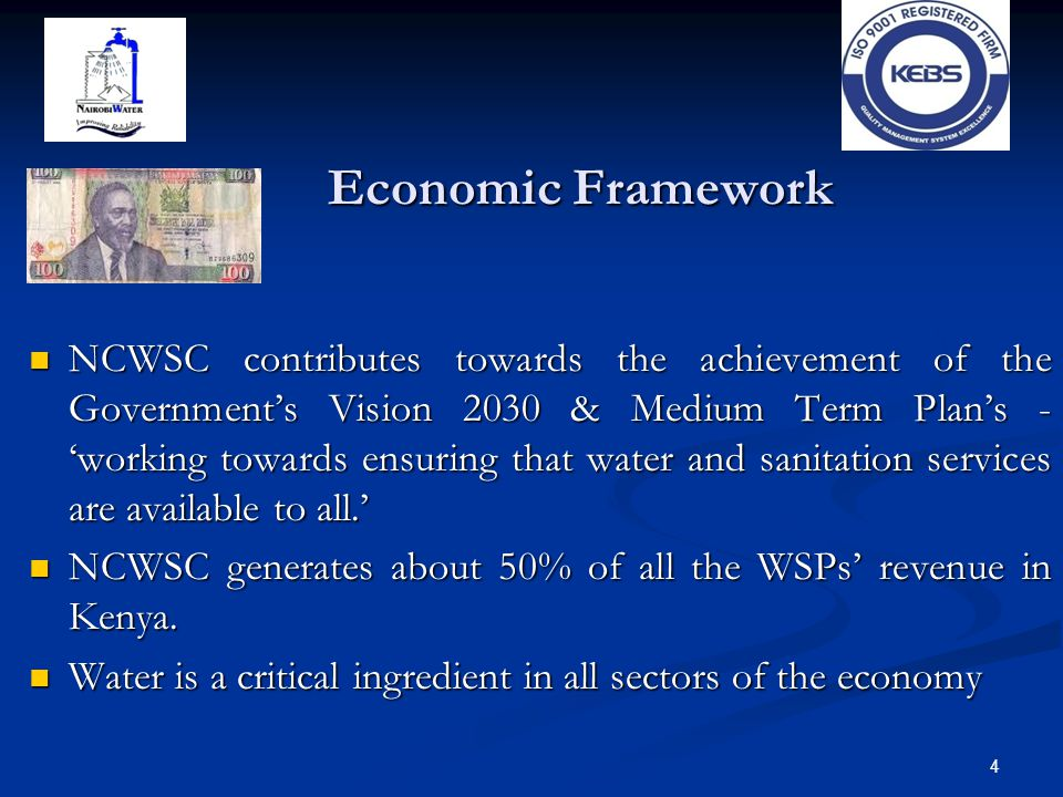 Economic Framework NCWSC contributes towards the achievement of the Government's Vision 2030 & Medium Term Plan's - 'working towards ensuring that wat