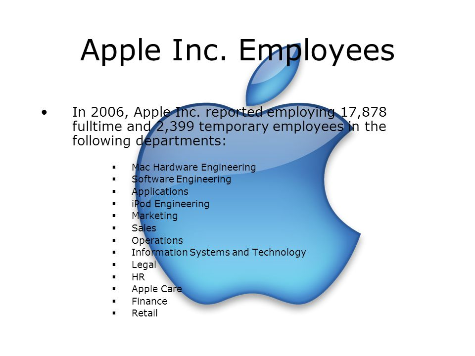 Apple Inc. Employees In 2006, Apple Inc. reported employing 17,878 fulltime and 2,399 temporary employees in the following departments:  Mac Hardware