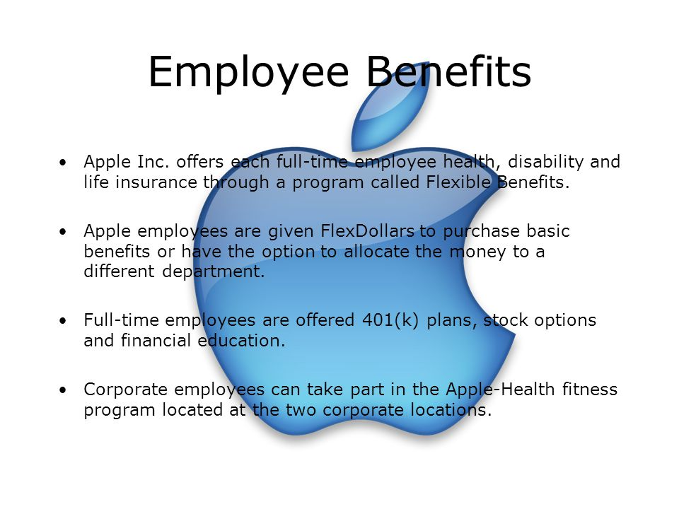 Employee Benefits Apple Inc. offers each full-time employee health, disability and life insurance through a program called Flexible Benefits. Apple em