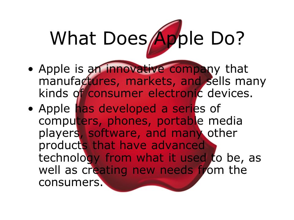 What Does Apple Do? Apple is an innovative company that manufactures, markets, and sells many kinds of consumer electronic devices. Apple has develope