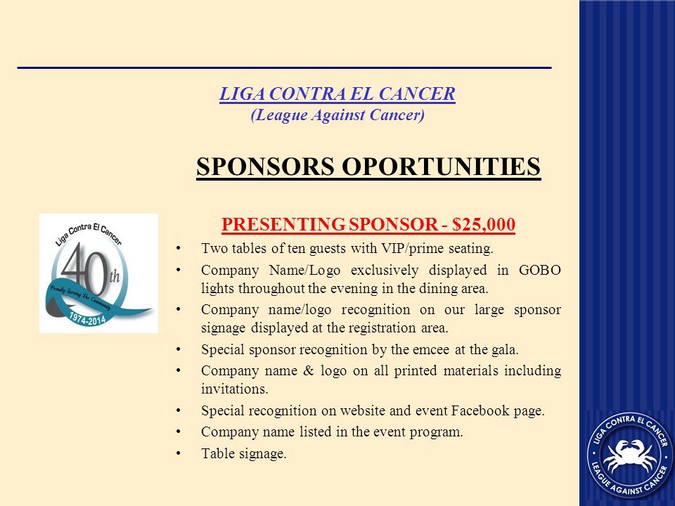 LIGA CONTRA EL CANCER (League Against Cancer) SPONSORS OPORTUNITIES PRESENTING SPONSOR - $25,000 Two tables of ten guests with VIP/prime seating.