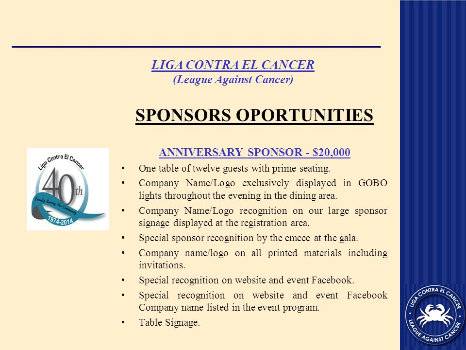 LIGA CONTRA EL CANCER (League Against Cancer) SPONSORS OPORTUNITIES ANNIVERSARY SPONSOR - $20,000 One table of twelve guests with prime seating.