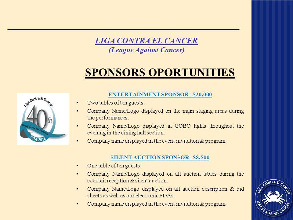 LIGA CONTRA EL CANCER (League Against Cancer) SPONSORS OPORTUNITIES ENTERTAINMENT SPONSOR - $20,000 Two tables of ten guests.