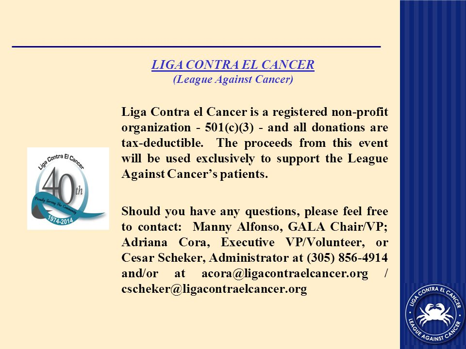LIGA CONTRA EL CANCER (League Against Cancer) Liga Contra el Cancer is a registered non-profit organization - 501(c)(3) - and all donations are tax-deductible.