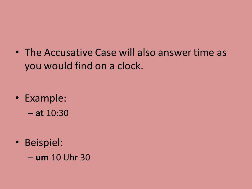 The Accusative Case will also answer time as you would find on a clock.