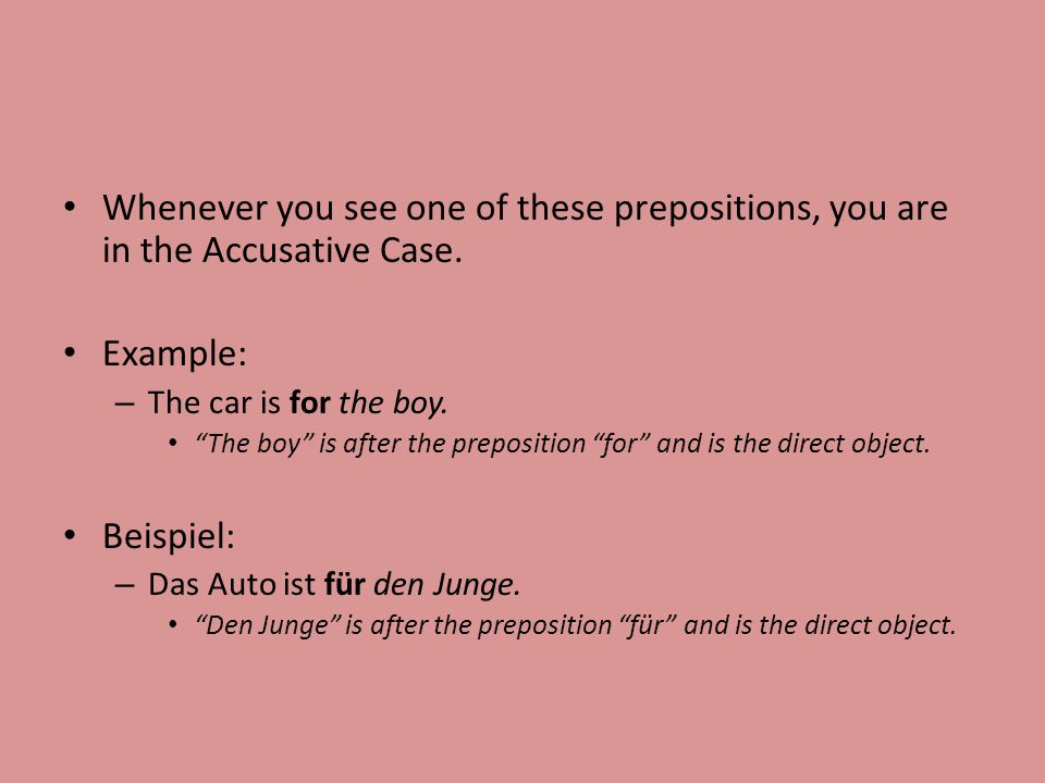 Whenever you see one of these prepositions, you are in the Accusative Case.