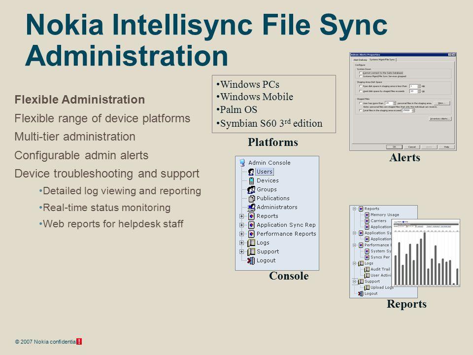 © 2007 Nokia confidential Nokia Intellisync File Sync Administration Flexible Administration Flexible range of device platforms Multi-tier administrat
