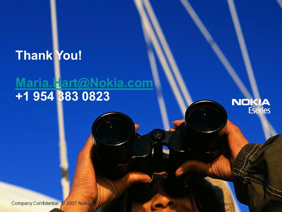 Company Confidential © 2007 Nokia01.01.07 Company Confidential © 2007 Nokia01.01.07 Thank You! Maria.Hart@Nokia.com +1 954 383 0823