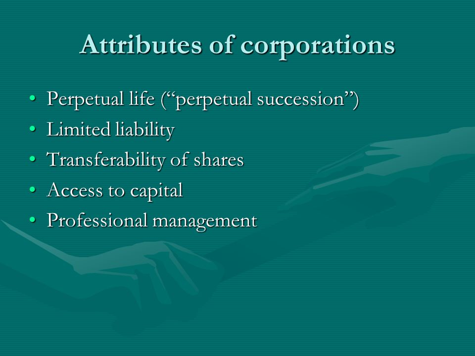 Perpetual succession Any corporate body has a legal existence distinct from the person or persons of whom it is composedAny corporate body has a legal existence distinct from the person or persons of whom it is composed
