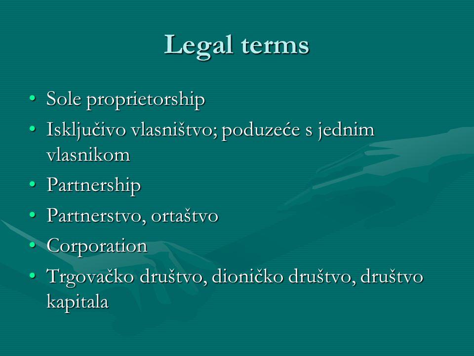 Legal terms RetailRetail MaloprodajaMaloprodaja LiabilityLiability Obveza (financijska), odgovornostObveza (financijska), odgovornost CreditorCreditor Vjerovnik, zajmodavacVjerovnik, zajmodavac DebtorDebtor Dužnik, zajmoprimacDužnik, zajmoprimac