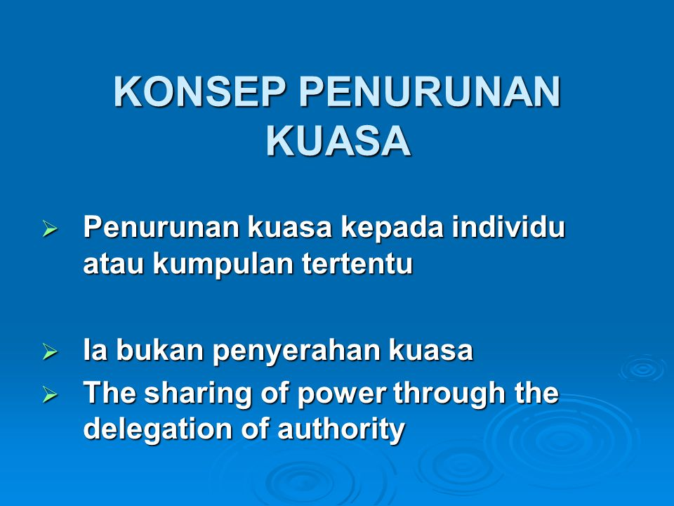 KONSEP PENURUNAN KUASA  The process by which managers help others acquire and use the power needed to make decisions affecting themselves & their work.