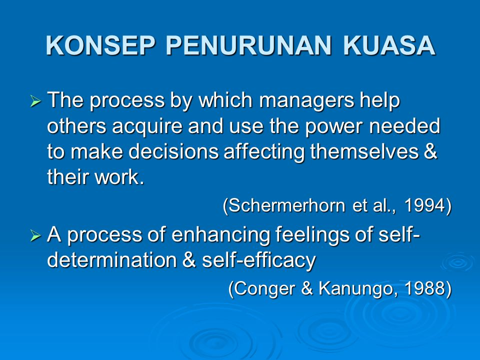 KONSEP PENURUNAN KUASA  The process by which managers help others acquire and use the power needed to make decisions affecting themselves & their wor