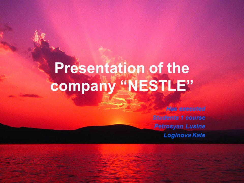 "Presentation of the company ""NESTLE"" Has executed Students 1 course Petrosyan Lusine Loginova Kate"