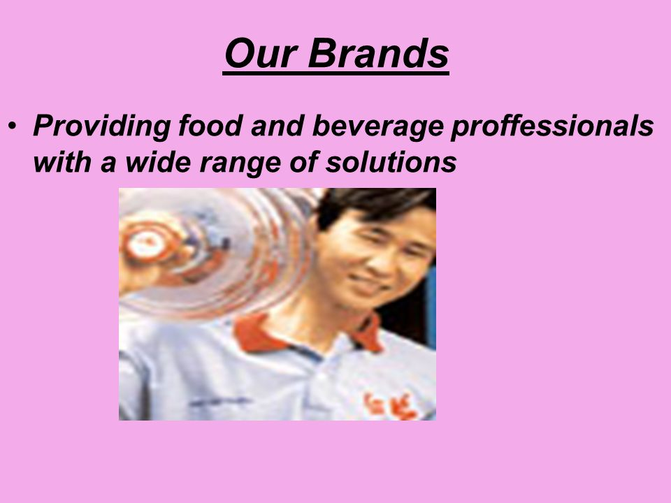 Our Brands Providing food and beverage proffessionals with a wide range of solutions