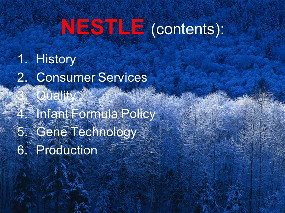 NESTLE (contents): 1.History 2.Consumer Services 3.Quality 4.Infant Formula Policy 5.Gene Technology 6.Production