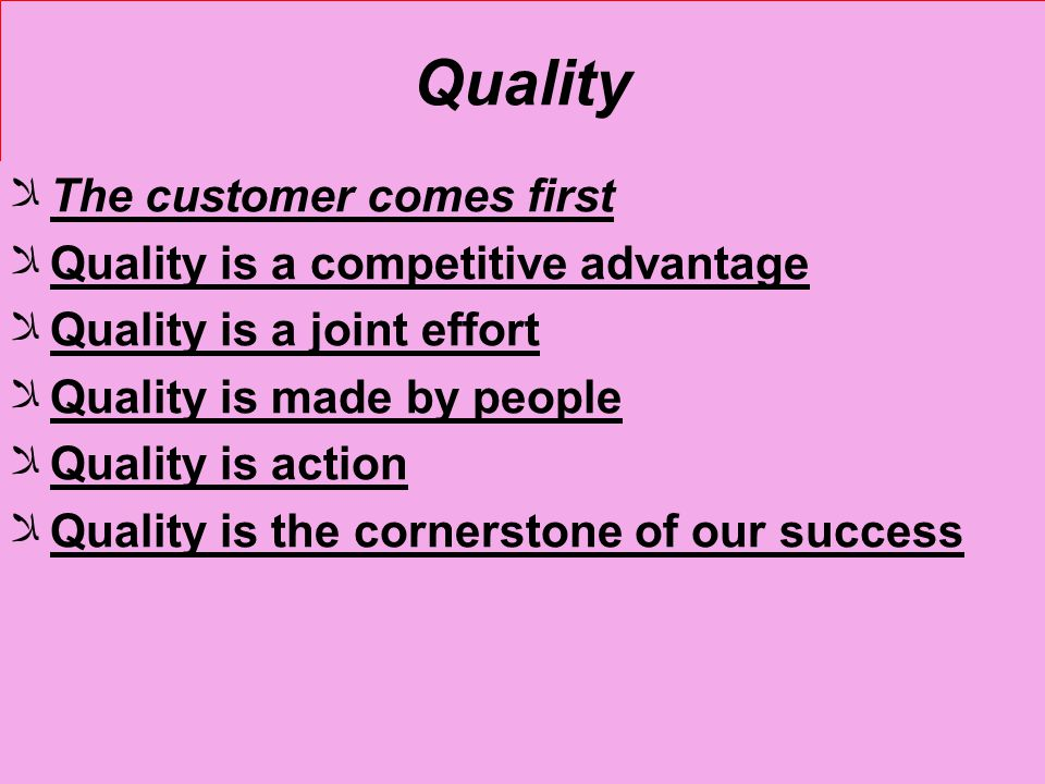 Quality ﻼThe customer comes first ﻼQuality is a competitive advantage ﻼQuality is a joint effort ﻼQuality is made by people ﻼQuality is action ﻼQualit
