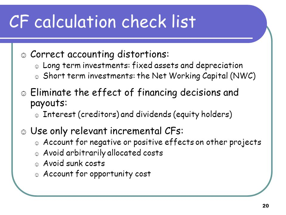 20 CF calculation check list ☺ Correct accounting distortions: ☺ Long term investments: fixed assets and depreciation ☺ Short term investments: the Ne