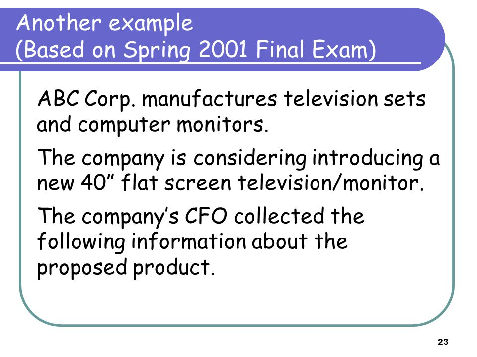 23 Another example (Based on Spring 2001 Final Exam) ABC Corp.