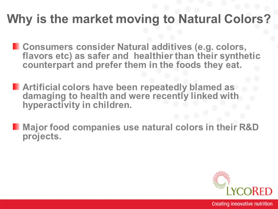 Why is the market moving to Natural Colors. Consumers consider Natural additives (e.g.