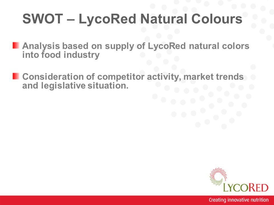 SWOT – LycoRed Natural Colours Analysis based on supply of LycoRed natural colors into food industry Consideration of competitor activity, market trends and legislative situation.
