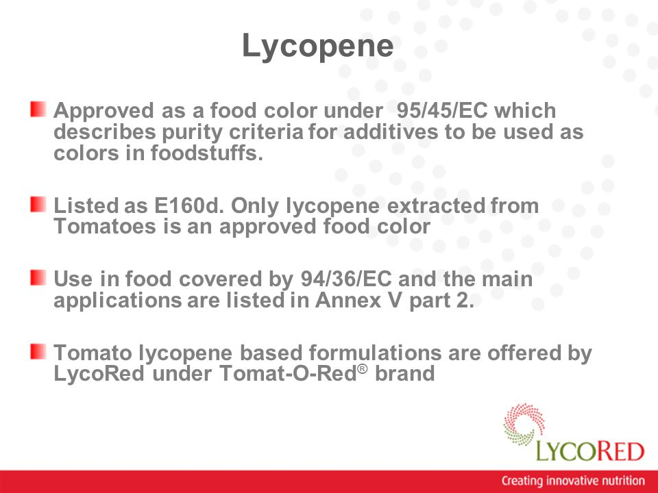 Lycopene Approved as a food color under 95/45/EC which describes purity criteria for additives to be used as colors in foodstuffs.