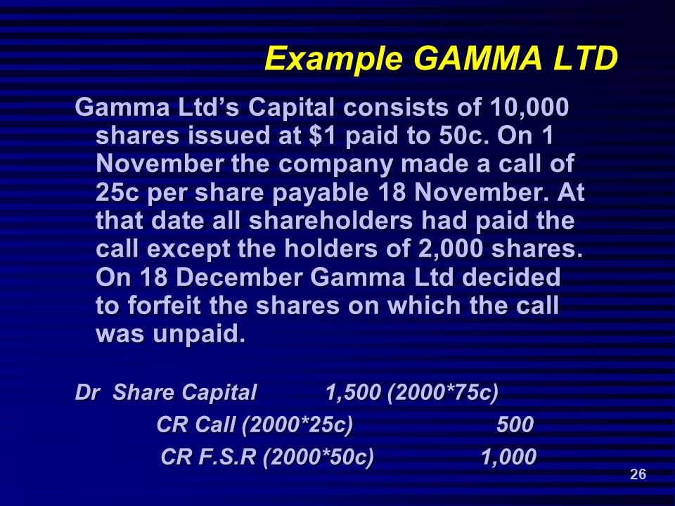 26 Example GAMMA LTD Gamma Ltd's Capital consists of 10,000 shares issued at $1 paid to 50c.