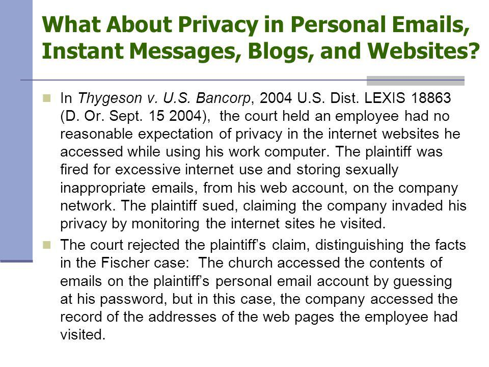 What About Privacy in Personal Emails, Instant Messages, Blogs, and Websites? In Thygeson v. U.S. Bancorp, 2004 U.S. Dist. LEXIS 18863 (D. Or. Sept. 1