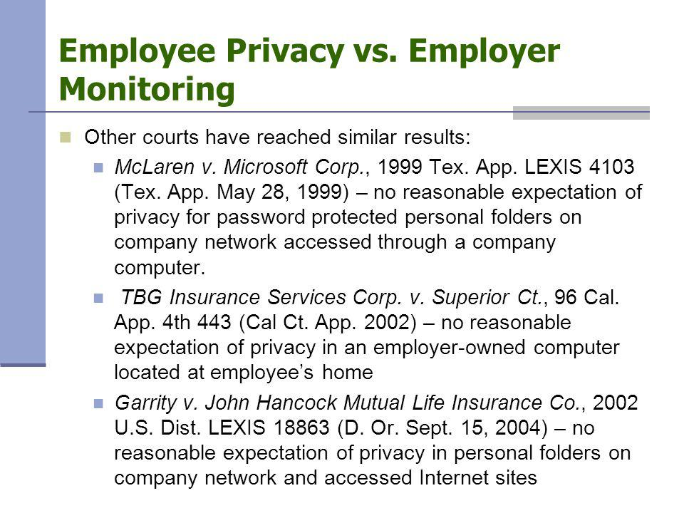Employee Privacy vs.Employer Monitoring Other courts have reached similar results: McLaren v.