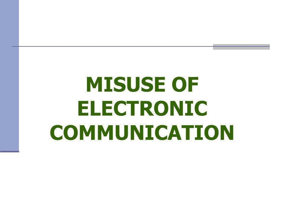 MISUSE OF ELECTRONIC COMMUNICATION