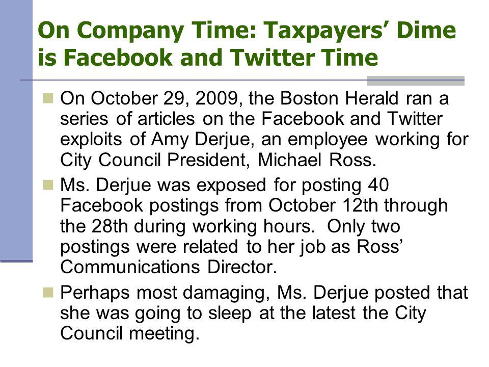 On Company Time: Taxpayers' Dime is Facebook and Twitter Time On October 29, 2009, the Boston Herald ran a series of articles on the Facebook and Twit
