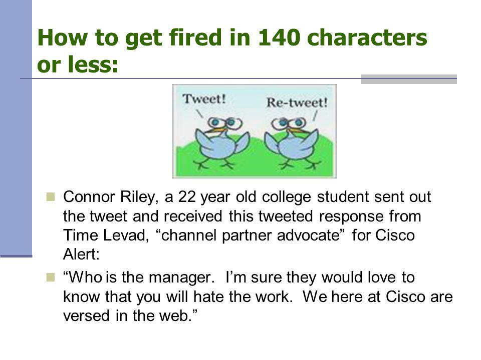 How to get fired in 140 characters or less: Connor Riley, a 22 year old college student sent out the tweet and received this tweeted response from Time Levad, channel partner advocate for Cisco Alert: Who is the manager.