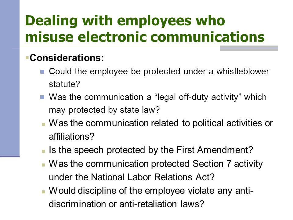 Dealing with employees who misuse electronic communications  Considerations: Could the employee be protected under a whistleblower statute.