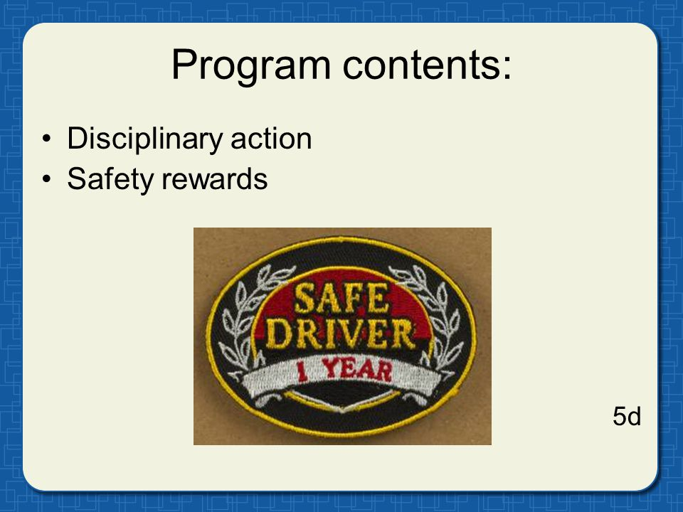 Program contents: Disciplinary action Safety rewards 5d