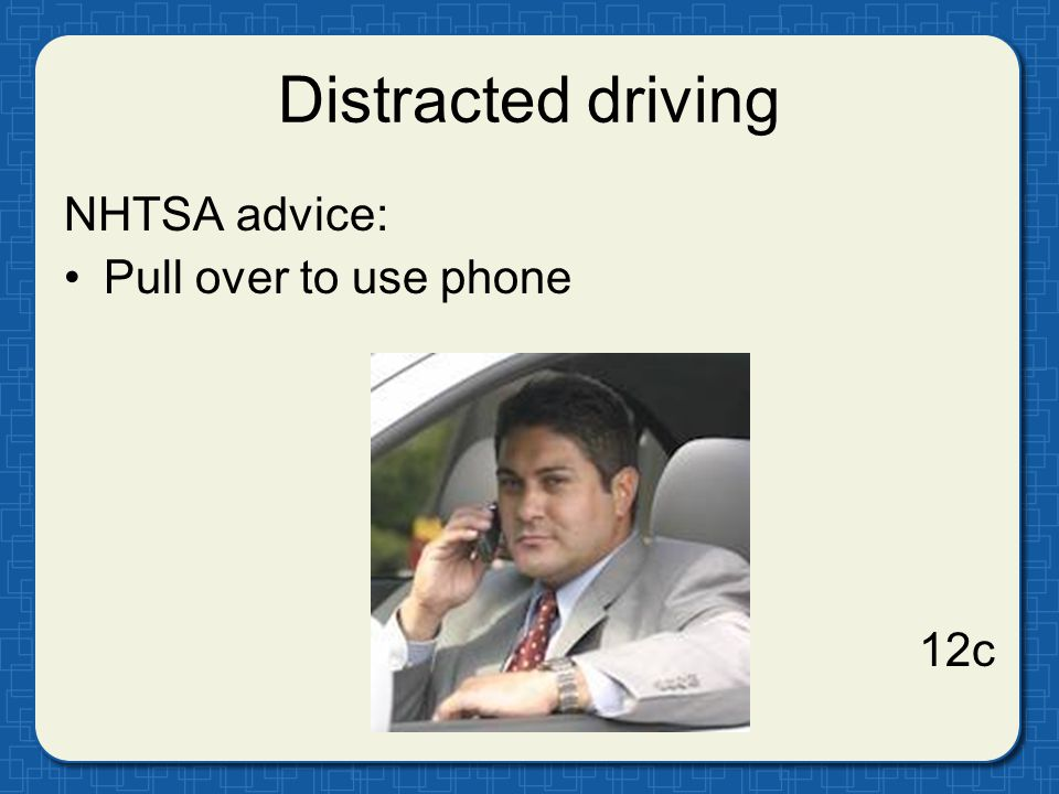 Distracted driving NHTSA advice: Pull over to use phone 12c