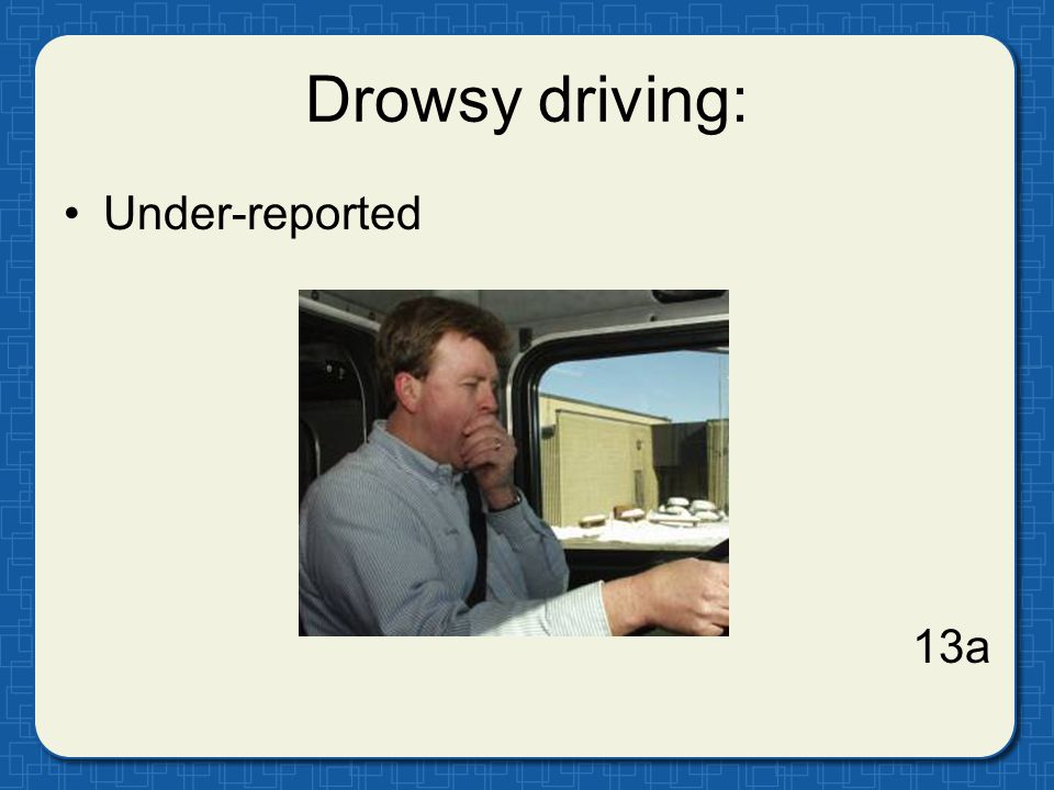 Drowsy driving: Under-reported 13a
