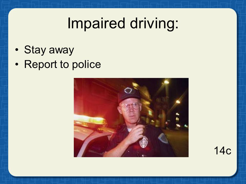 Impaired driving: Stay away Report to police 14c