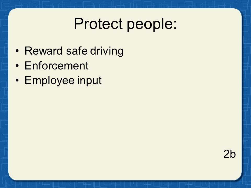 Protect people: Reward safe driving Enforcement Employee input 2b