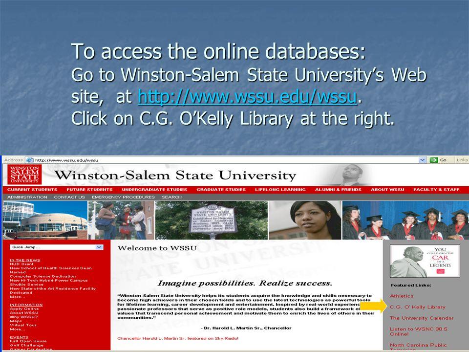 To access the online databases: Go to Winston-Salem State University's Web site, at h h h h h tttt tttt pppp :::: //// //// wwww wwww wwww.... wwww ss