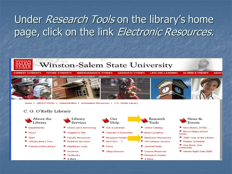 Under Research Tools on the library's home page, click on the link Electronic Resources.