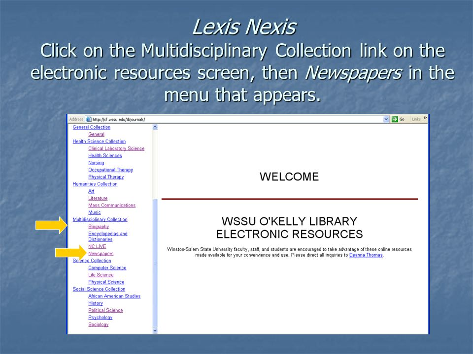 Lexis Nexis Click on the Multidisciplinary Collection link on the electronic resources screen, then Newspapers in the menu that appears.
