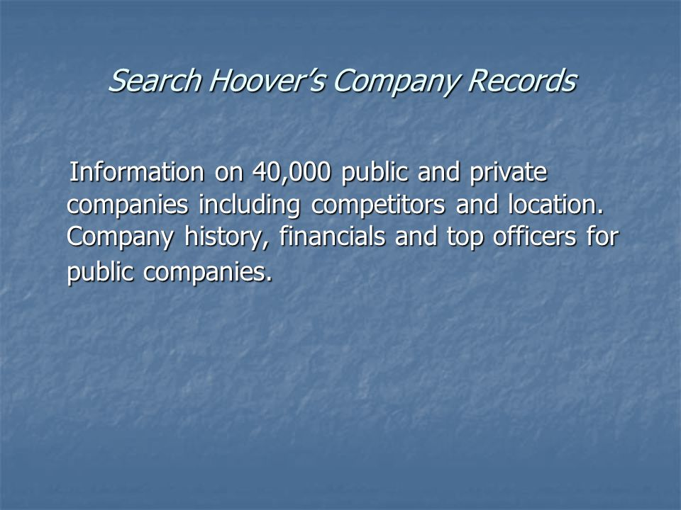 Search Hoover's Company Records Information on 40,000 public and private companies including competitors and location.