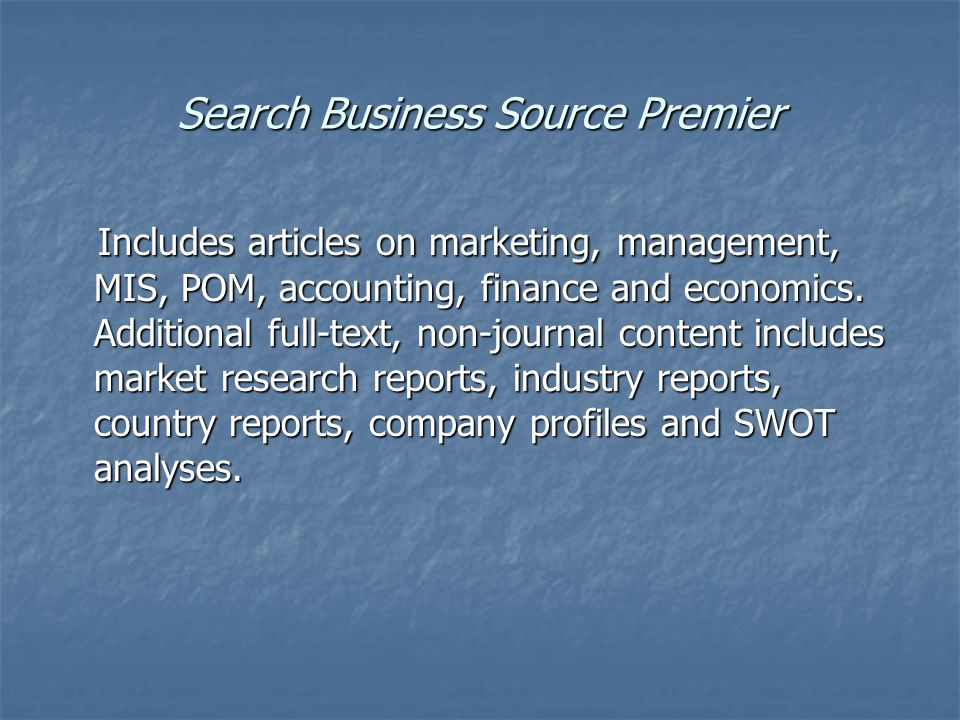 Search Business Source Premier Includes articles on marketing, management, MIS, POM, accounting, finance and economics.