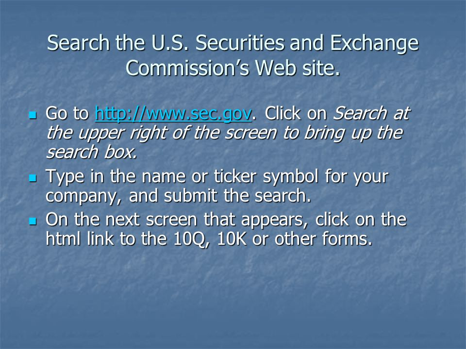 Search the U.S. Securities and Exchange Commission's Web site. Go to http://www.sec.gov. Click on Search at the upper right of the screen to bring up