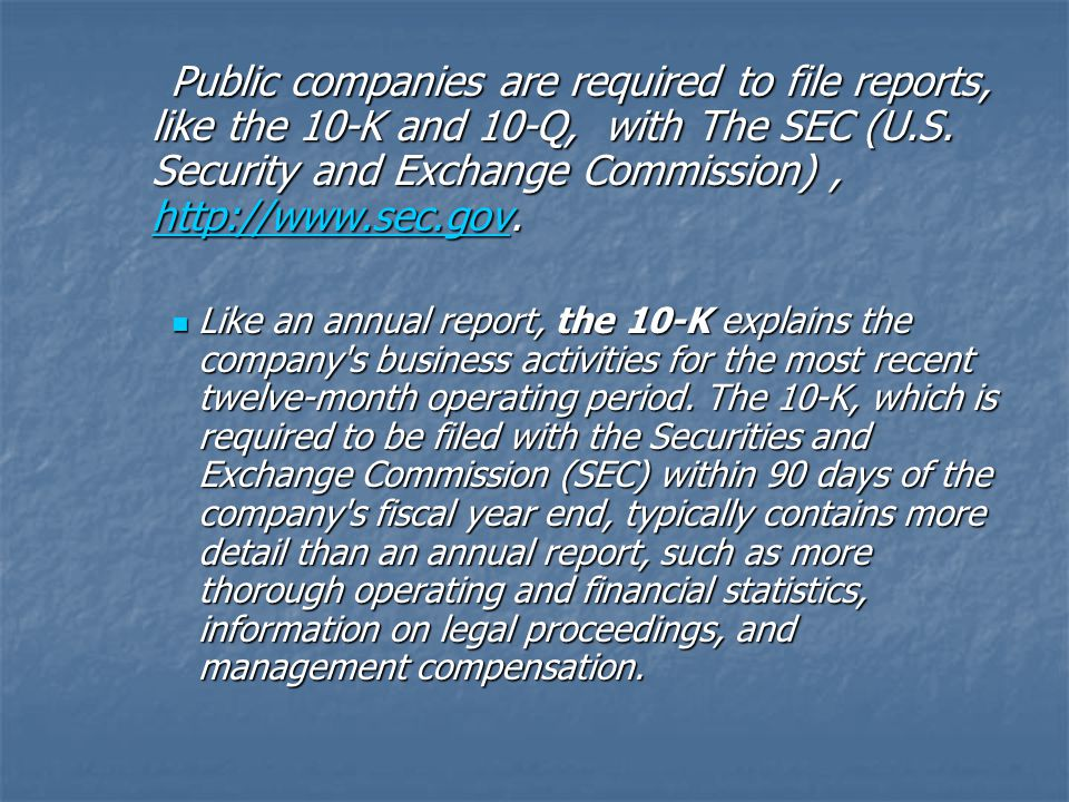 Public companies are required to file reports, like the 10-K and 10-Q, with The SEC (U.S.
